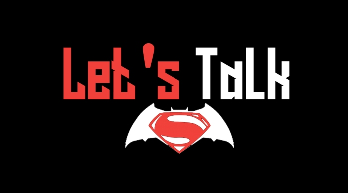 Let's Talk – Batman V Superman: Dawn of Justice